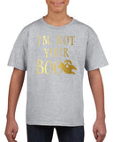 I'm not your boo Kids T Shirt Gold-T Shirts-Gildan-sport grey-YXS (3-5 Year)-Daataadirect