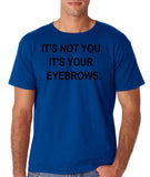 Its not you its your eyebrows Black Mens T Shirt-Daataadirect