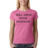 "Kill them with kindness Black Womens T Shirt-T Shirts-Gildan-Azalea-S UK 10 Euro 34 Bust 32""-Daataadirect"