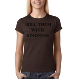 "Kill them with kindness Black Womens T Shirt-T Shirts-Gildan-Dk Chocolate-S UK 10 Euro 34 Bust 32""-Daataadirect"