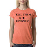 "Kill them with kindness Black Womens T Shirt-T Shirts-Gildan-Heather Orange-S UK 10 Euro 34 Bust 32""-Daataadirect"