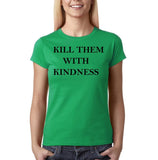 "Kill them with kindness Black Womens T Shirt-T Shirts-Gildan-Irish Green-S UK 10 Euro 34 Bust 32""-Daataadirect"