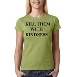 "Kill them with kindness Black Womens T Shirt-T Shirts-Gildan-Kiwi-S UK 10 Euro 34 Bust 32""-Daataadirect"