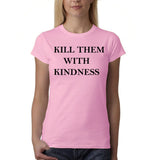 "Kill them with kindness Black Womens T Shirt-T Shirts-Gildan-Light Pink-S UK 10 Euro 34 Bust 32""-Daataadirect"
