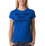 "Kill them with kindness Black Womens T Shirt-T Shirts-Gildan-Royal Blue-S UK 10 Euro 34 Bust 32""-Daataadirect"