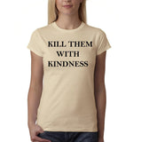 "Kill them with kindness Black Womens T Shirt-T Shirts-Gildan-Sand-S UK 10 Euro 34 Bust 32""-Daataadirect"