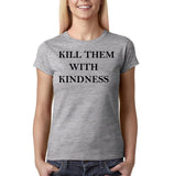 "Kill them with kindness Black Womens T Shirt-T Shirts-Gildan-Sport Grey-S UK 10 Euro 34 Bust 32""-Daataadirect"