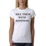"Kill them with kindness Black Womens T Shirt-T Shirts-Gildan-White-S UK 10 Euro 34 Bust 32""-Daataadirect"