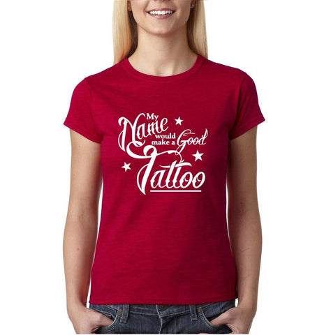 My name would be good tatto Women T Shirts white-Gildan-Daataadirect.co.uk