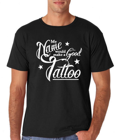 My name would be good tattoo Mens T Shirts White-Gildan-Daataadirect.co.uk