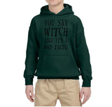 You say witch like it's a bad thing Kids Hoodies Black-Gildan-Daataadirect.co.uk