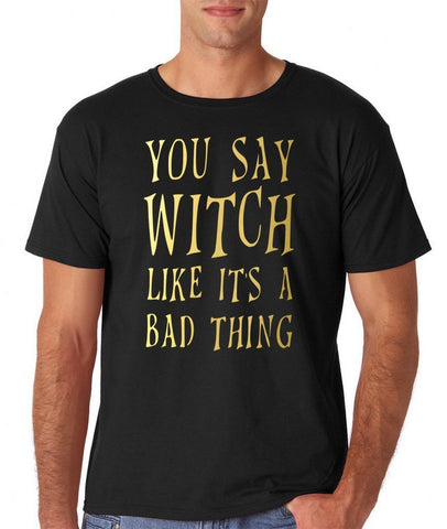 You say witch like it's a bad thing Mens T Shirts Gold-Gildan-Daataadirect.co.uk