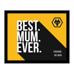 Wolverhampton Wanderers Best Mum Ever 10 x 8 Photo Framed