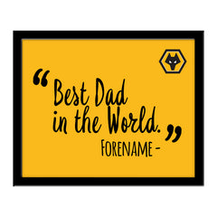 Wolverhampton Wanderers Best Dad In The World 10 x 8 Photo Framed