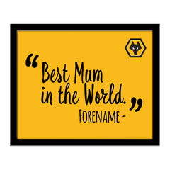 Wolverhampton Wanderers Best Mum In The World 10 x 8 Photo Framed