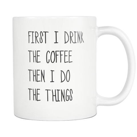 First I Drink The Coffee Mug