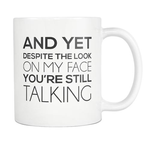 You're Still Talking Coffee Mug