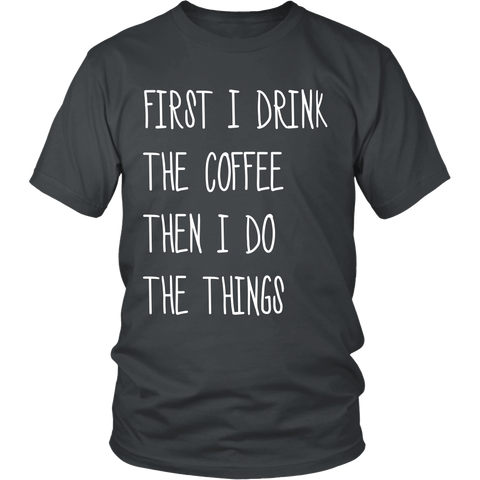 First I Drink The Coffee Shirt