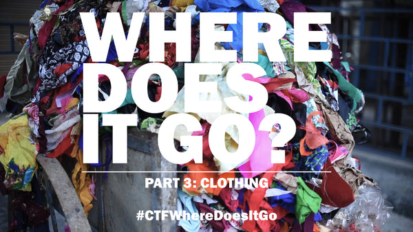 WHERE DOES IT GO? PART 3: CLOTHING