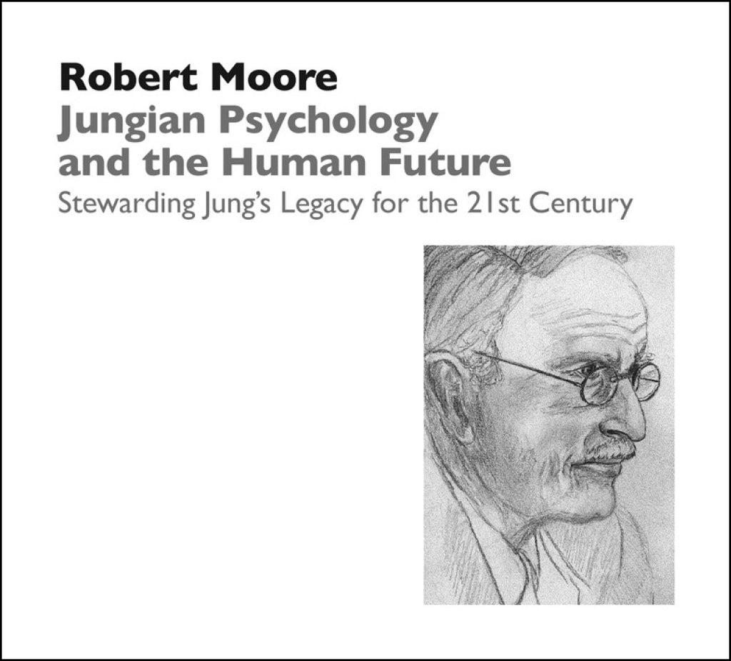 Jungian Psychology and the Human Future: Stewarding Jung's Legacy in the 21st Century