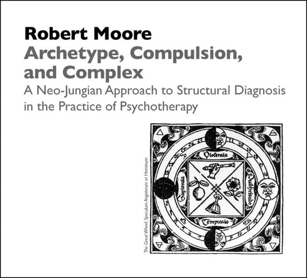 Archetype, Compulsion and Complex: A Neo-Jungian Approach to Structural Diagnosis in the Practice of Psychotherapy