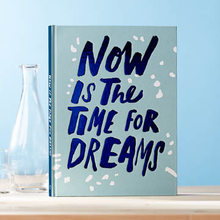 Load image into Gallery viewer, Now Is The Time For Dreams Book