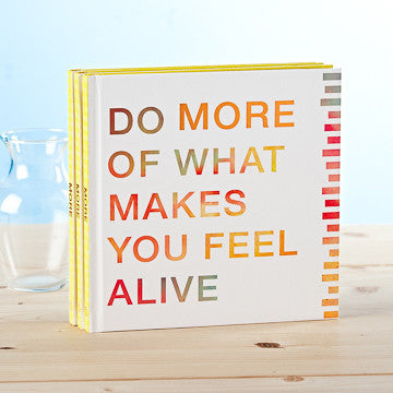Do More Of What Makes You Feel Alive