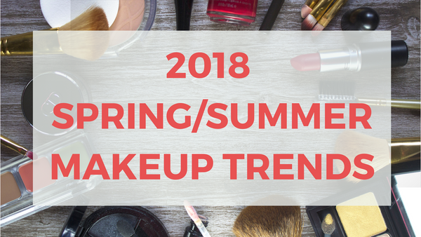 2018 SPRING AND SUMMER MAKEUP TRENDS