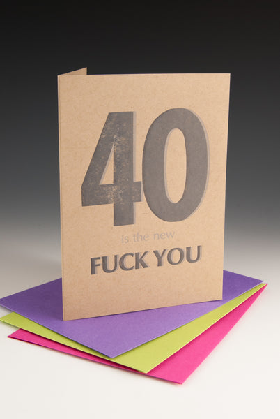 40 is the New FUCK YOU Birthday Card