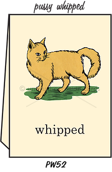 "Blank Greeting Card - ""Pussy Whipped"""