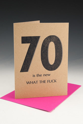70 is the New WHAT THE FUCK Birthday Card