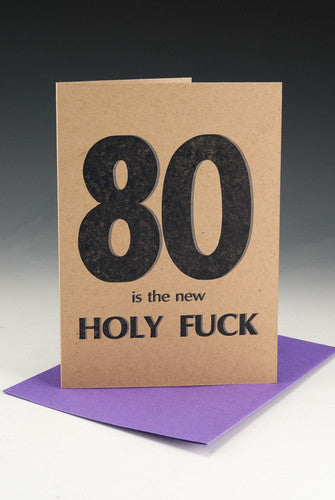 80 is the New HOLY FUCK Birthday Card