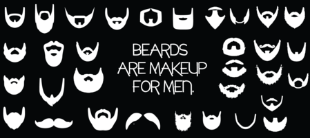 Beards Are Makeup For Men.