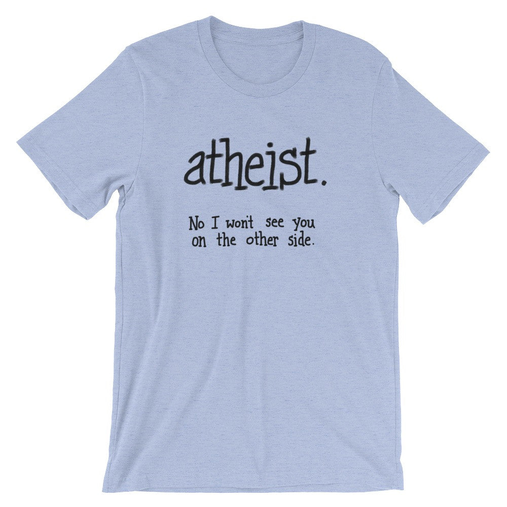 Funny Atheist Gift Tee Humanist Unisex Apparel T-Shirt