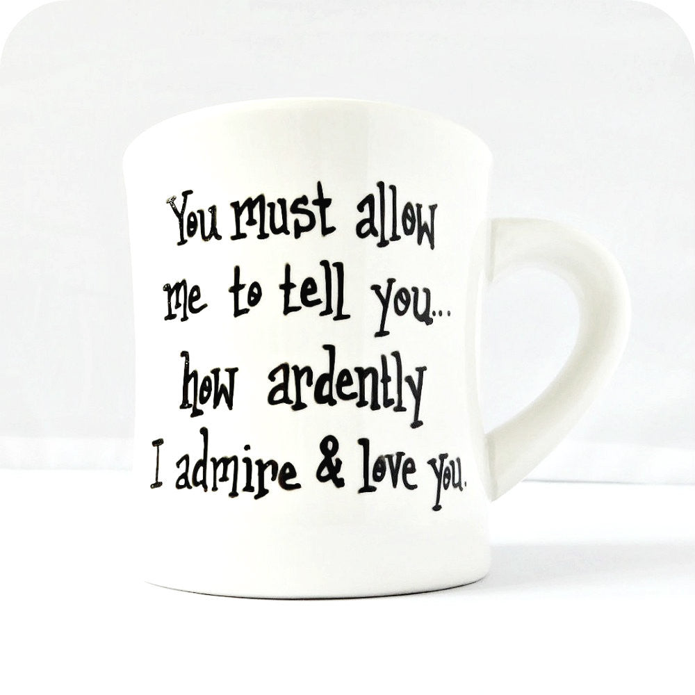 You Must Allow Me to Tell You How Ardently I Admire and Love You Mug