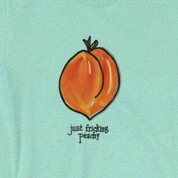 Just Fricking Peachy / T-Shirt