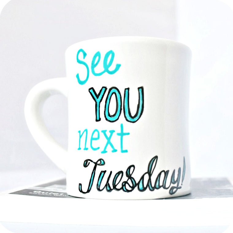 See You Next Tuesday Hand Painted Funny Coffee Mug