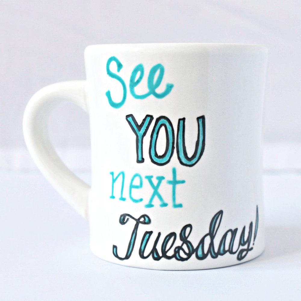 Funny Coffee Mug For Her See You Next Tuesday