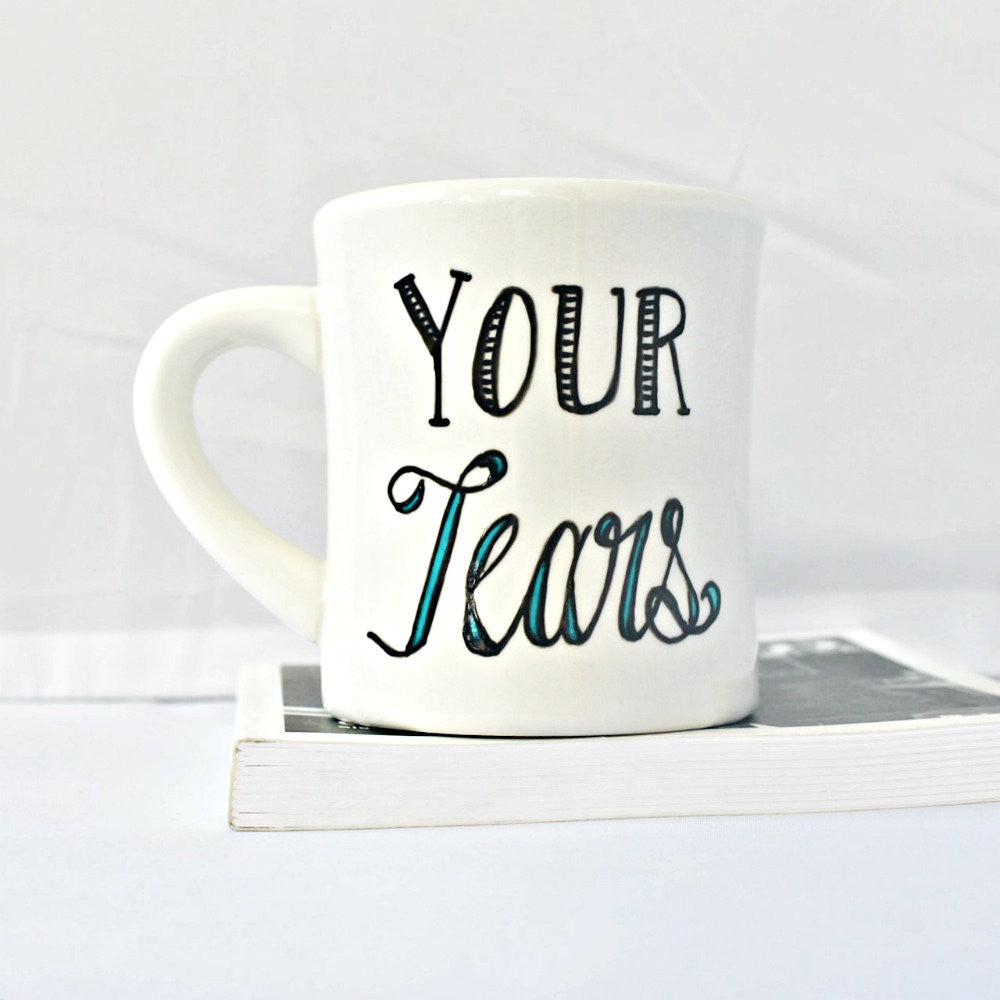 Your Tears Are Delicious Funny Coffee Mug