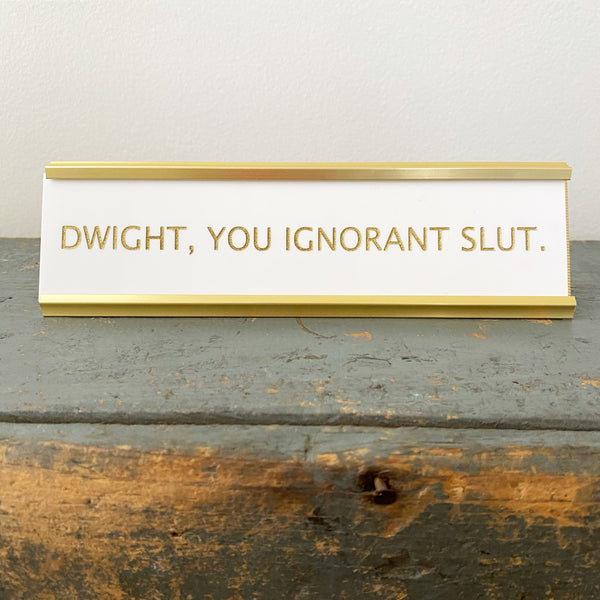 """Dwight, You Ignorant Slut"" Desk Plate - Lowcountry Design Studio"