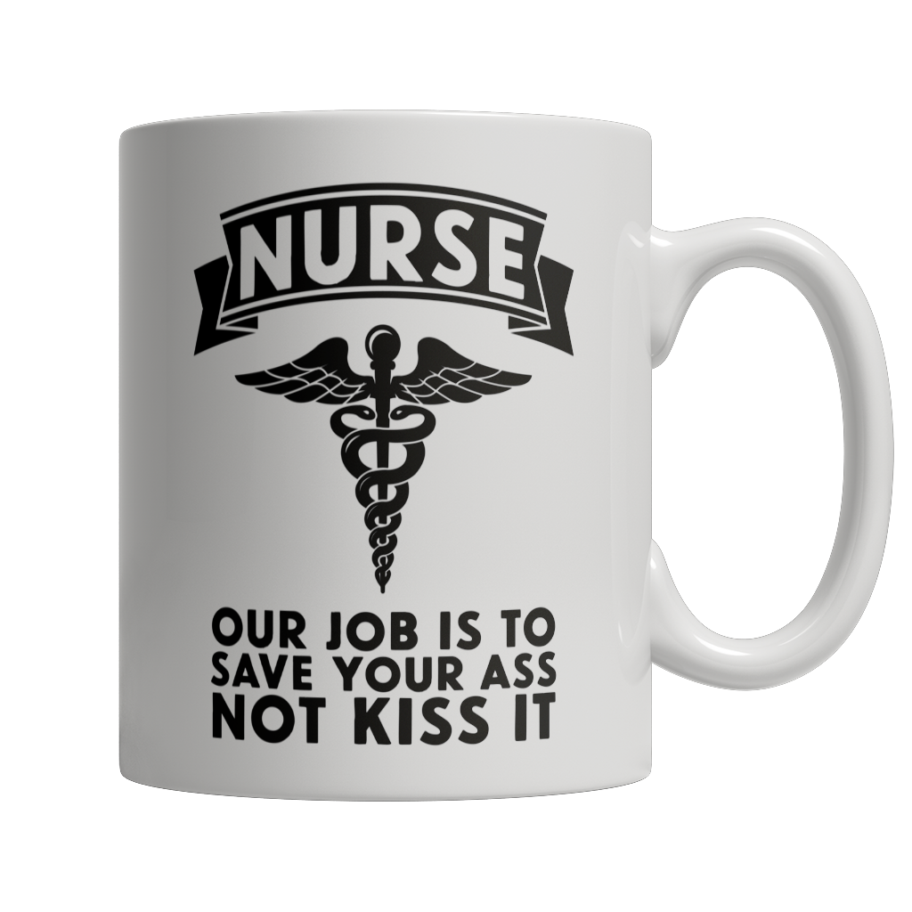 Limited Edition - Nurse Our Job Is To Save Your Ass Not Kiss It