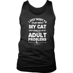 Limited Edition - I Just Want To Play With My Cat And Ignore All Of My Adult Problems