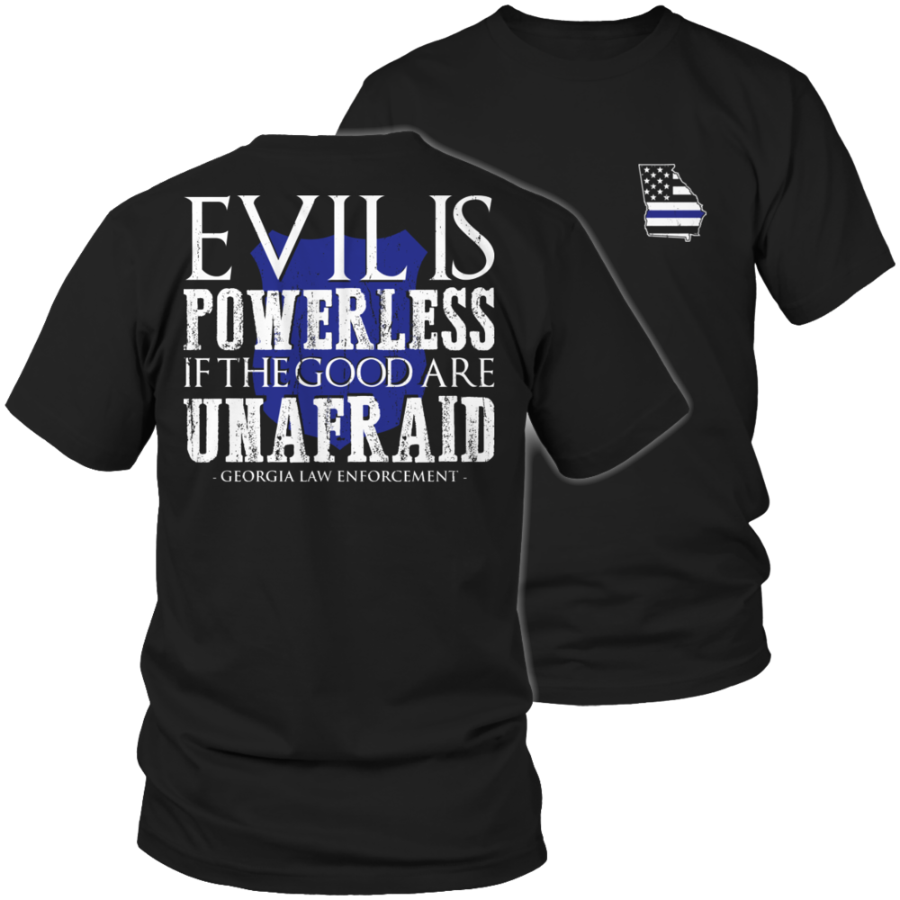Limited Edition - Evil is Powerless if the Good are Unafraid - Georgia Law Enforcement
