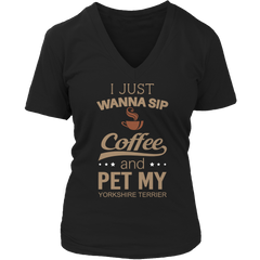 Limited Edition - I Just Want To Sip Coffee and Pet My Yorkshire Terrier