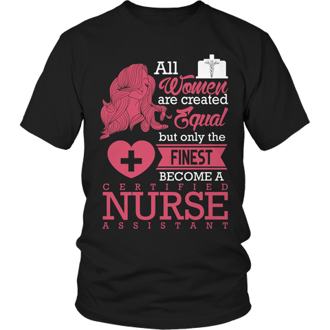 Limited Edition - All Women Are Created Equal But The Finest Become A CNA