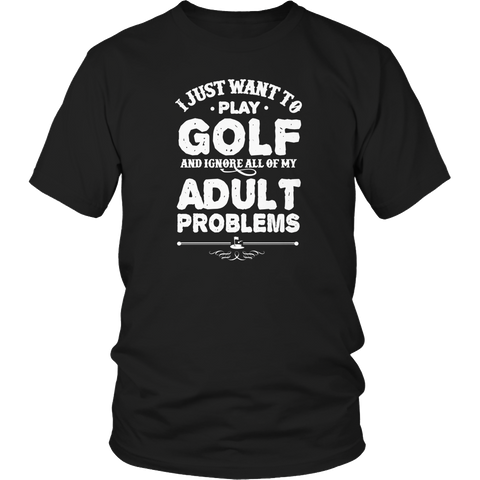 Limited Edition - I Just Want To Play Golf And Ignore All Of My Adult Problems