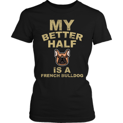 Limited Edition - My Better Half is a French Bulldog