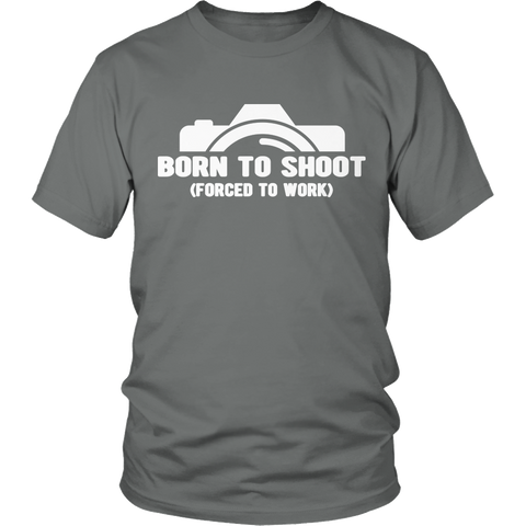 Limited Edition -  Born To Shoot Forced To Work - See Shirt Style Below