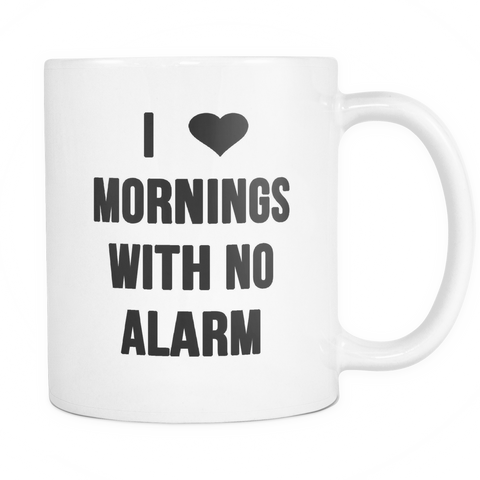 I Heart Mornings With No Alarm