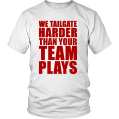 We Tailgate Harder Than Your Team Plays - Red
